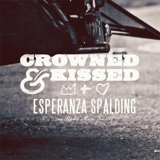Crowned & Kissed - Single by Esperanza Spalding album reviews, ratings, credits