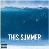 This Summer (Deluxe Single) - Single album lyrics, reviews, download