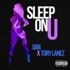 Sleep on U (feat. Tory Lanez) - Single album lyrics, reviews, download