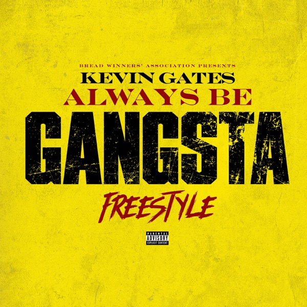 Always Be Gangsta Freestyle by Kevin Gates song lyrics, reviews, ratings, credits