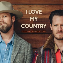 I Love My Country by Florida Georgia Line song lyrics, mp3 download