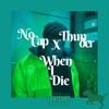 When I Die - Single album lyrics, reviews, download