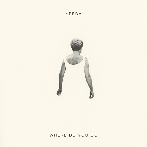 Where Do You Go by Yebba song lyrics, reviews, ratings, credits