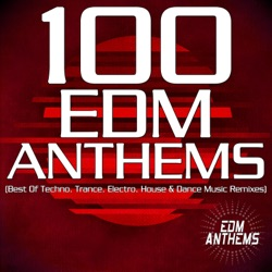 100 EDM Anthems (Best of Techno, Trance, Electro, House & Dance Music Remixes) by Various Artists album songs, credits