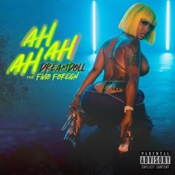 Ah Ah Ah (feat. Fivio Foreign) by DreamDoll song lyrics, mp3 download