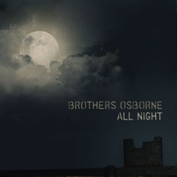 All Night by Brothers Osborne song lyrics, mp3 download
