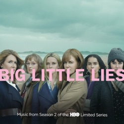 Big Little Lies (Music from Season 2 of the HBO Limited Series) by Various Artists album songs, credits