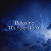 Relaxing Thunderstorms album lyrics, reviews, download