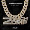 2 Much Drip (feat. Lil Baby) - Single album lyrics, reviews, download