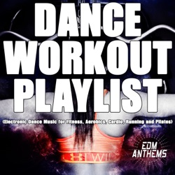 Dance Workout Playlist (Electronic Dance Music for Fitness, Aerobics, Cardio, Running and Pilates) by Various Artists album songs, credits