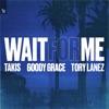 Wait for Me (feat. Goody Grace & Tory Lanez) - Single album lyrics, reviews, download