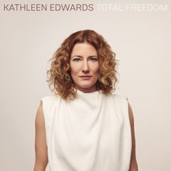 Total Freedom by Kathleen Edwards album songs, credits