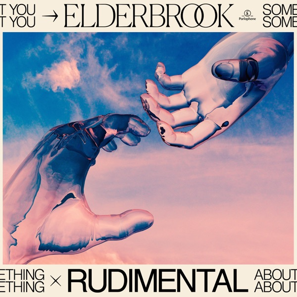 Something About You by Elderbrook & Rudimental song lyrics, reviews, ratings, credits