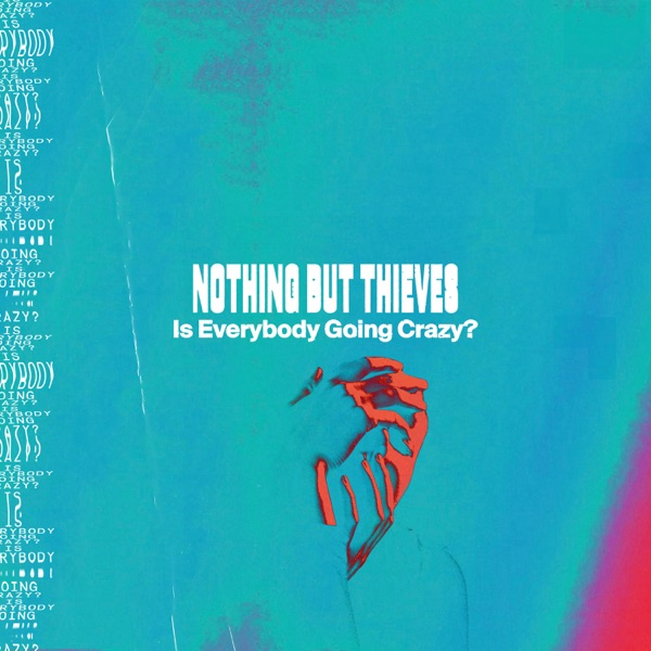 Is Everybody Going Crazy? by Nothing But Thieves song lyrics, reviews, ratings, credits