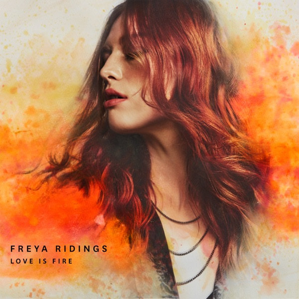 Love Is Fire by Freya Ridings song lyrics, reviews, ratings, credits