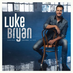 Born Here Live Here Die Here by Luke Bryan album songs, reviews, credits