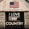 I Love My Country (Acoustic at Home) - Single album lyrics, reviews, download