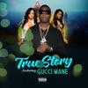True Story (feat. Gucci Mane) - Single album lyrics, reviews, download