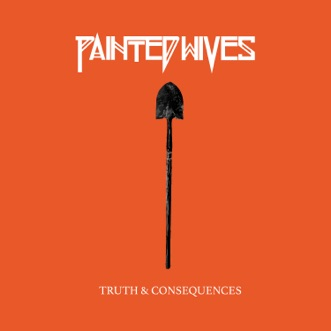 Truth & Consequences - Single by Painted Wives album reviews, ratings, credits