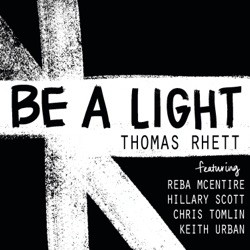 Be a Light (feat. Reba McEntire, Hillary Scott, Chris Tomlin & Keith Urban) by Thomas Rhett song lyrics, mp3 download