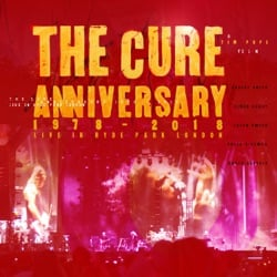 Anniversary: 1978 - 2018 Live In Hyde Park London (Live) by The Cure album songs, credits