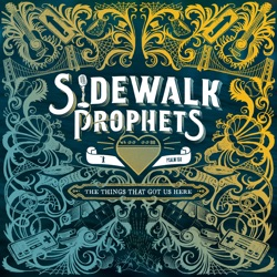 The Things That Got Us Here by Sidewalk Prophets album comments, play