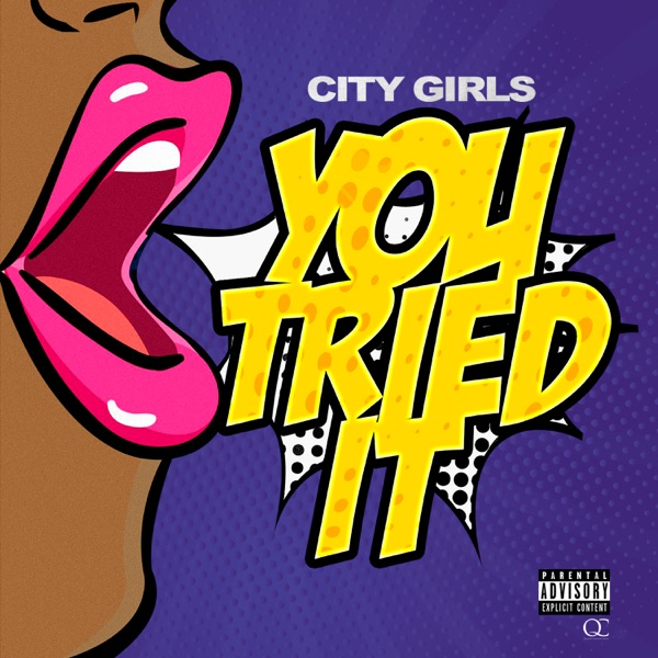You Tried It by City Girls song lyrics, reviews, ratings, credits