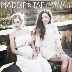 Die From A Broken Heart (Acoustic) by Maddie & Tae song lyrics, mp3 download