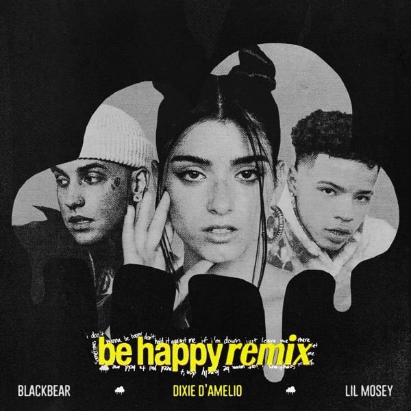 Be Happy (Remix) by Dixie D'Amelio, blackbear & Lil Mosey song lyrics, reviews, ratings, credits