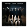 Heaven Come Closer (Revisited) - EP by Madison Street Worship album lyrics