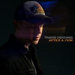 After a Few by Travis Denning song lyrics, mp3 download