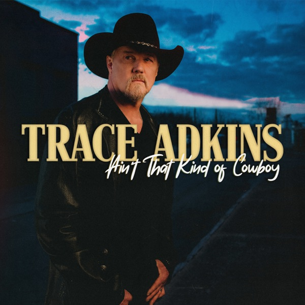 Ain't That Kind of Cowboy - EP by Trace Adkins album reviews, ratings, credits