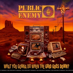 What You Gonna Do When The Grid Goes Down? by Public Enemy album comments, play
