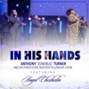 """In His Hands by Anthony """"Junebug"""" Turner & The Pentecostal Takeover Fellowship Choir album lyrics"""