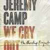 We Cry Out - The Worship Project (Deluxe Edition) album lyrics, reviews, download