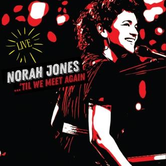 'Til We Meet Again (Live) by Norah Jones album reviews, ratings, credits