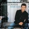 Your Man by Josh Turner song lyrics