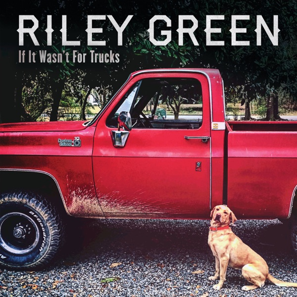 If It Wasn't for Trucks by Riley Green song lyrics, reviews, ratings, credits