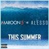 This Summer (Maroon 5 vs. Alesso) - Single album lyrics, reviews, download