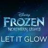 "Let It Glow (From ""Frozen Northern Lights"") - Single album lyrics, reviews, download"