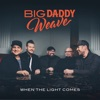 When the Light Comes by Big Daddy Weave album lyrics