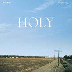 Holy (feat. Chance the Rapper) by Justin Bieber song lyrics, mp3 download