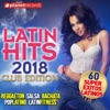 LATIN HITS 2018 (60 Super Éxitos Latinos - Club Edition) by Various Artists album lyrics