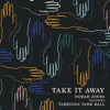 Take It Away (feat. Tarriona 'Tank' Ball) - Single album lyrics, reviews, download