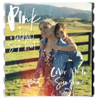 Cover Me In Sunshine by P!nk & Willow Sage Hart song lyrics, reviews, ratings, credits