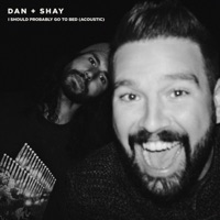 Dan + Shay - I Should Probably Go To Bed (Acoustic) Lyrics