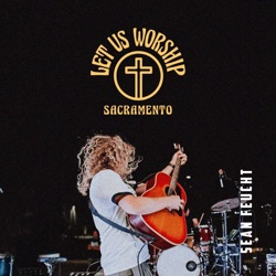 Let Us Worship - Sacramento by Sean Feucht album reviews, download