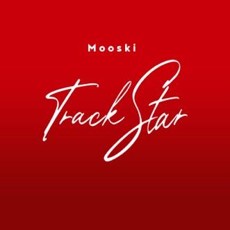 Track Star by Mooski song lyrics, reviews, ratings, credits