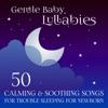 Gentle Baby Lullabies: 50 Calming & Soothing Songs for Trouble Sleeping for Newborn (Healing Music to Reduce Stress & Restful Sleep) album lyrics, reviews, download