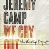 We Cry Out: The Worship Project album lyrics, reviews, download